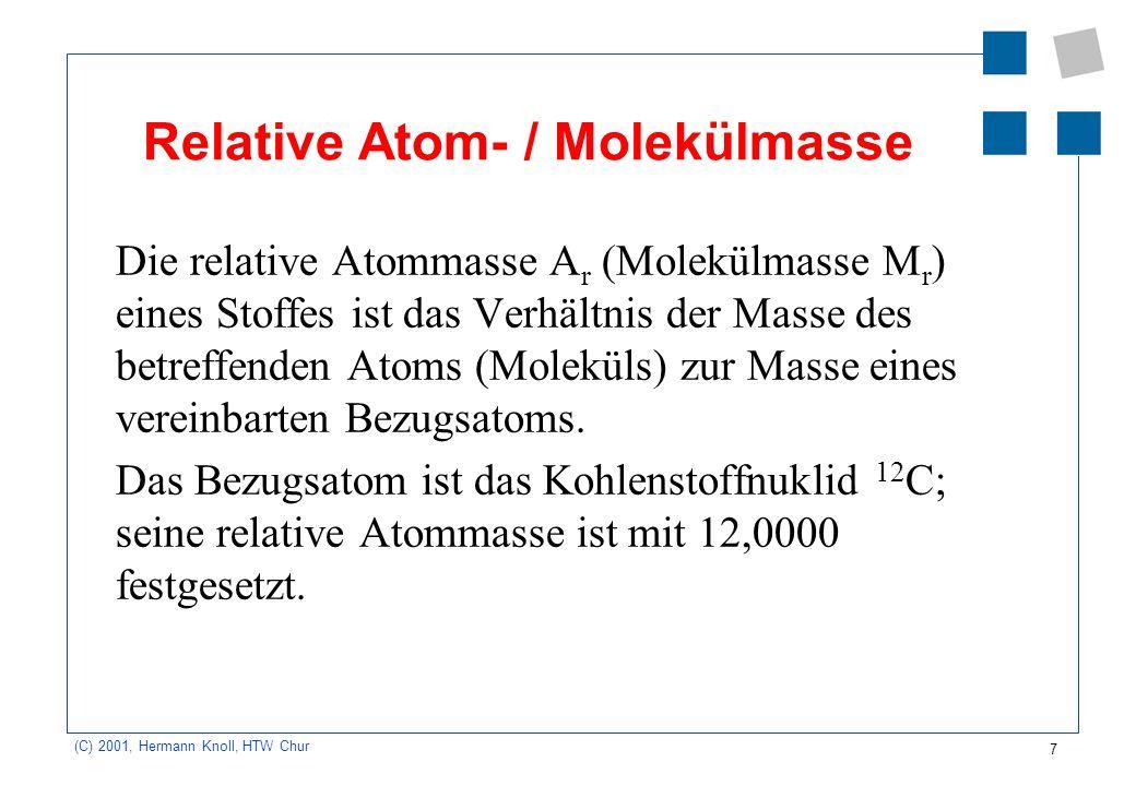 8 (C) 2001, Hermann Knoll, HTW Chur Stoffmenge - Mol Ein System hat die Stoffmenge 1 mol, wenn es aus ebensoviel Teilchen besteht, wie Atome in 12 g des reinen Kohlenstoffnuklids 12 C enthalten sind.
