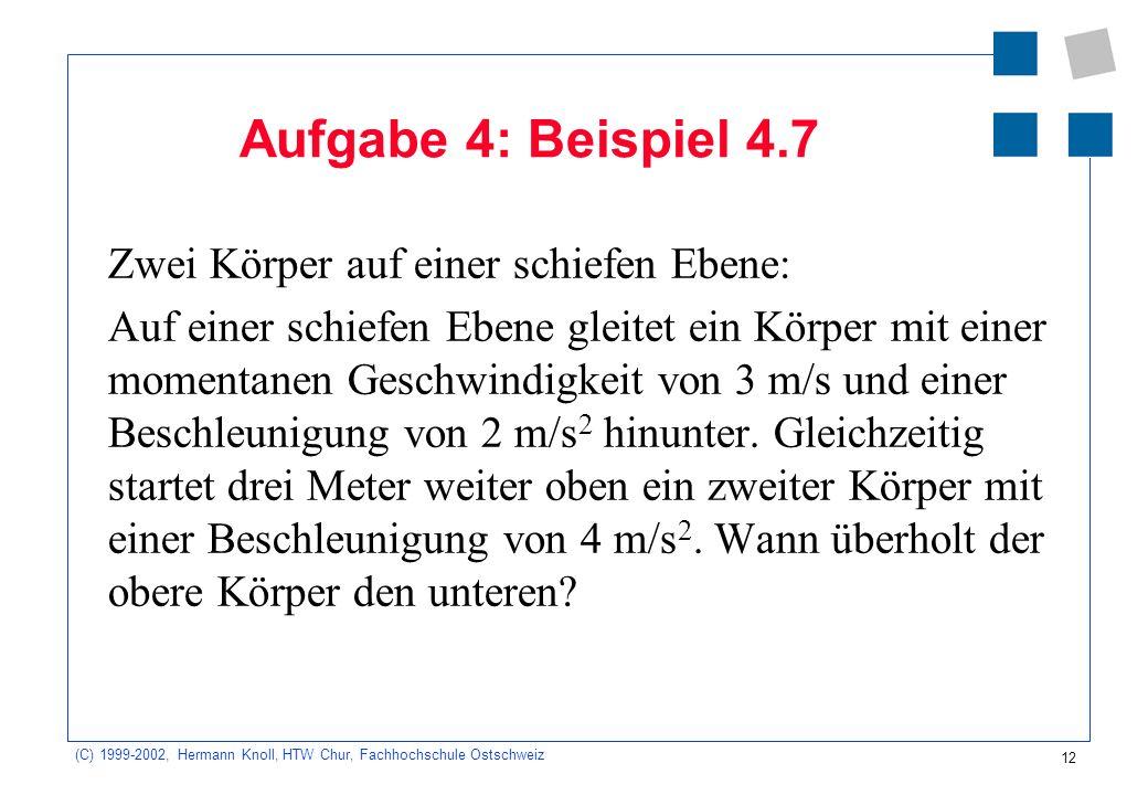 (C) 1999-2002, Hermann Knoll, HTW Chur, Fachhochschule Ostschweiz 12 Aufgabe 4: Beispiel 4.7 Zwei Körper auf einer schiefen Ebene: Auf einer schiefen