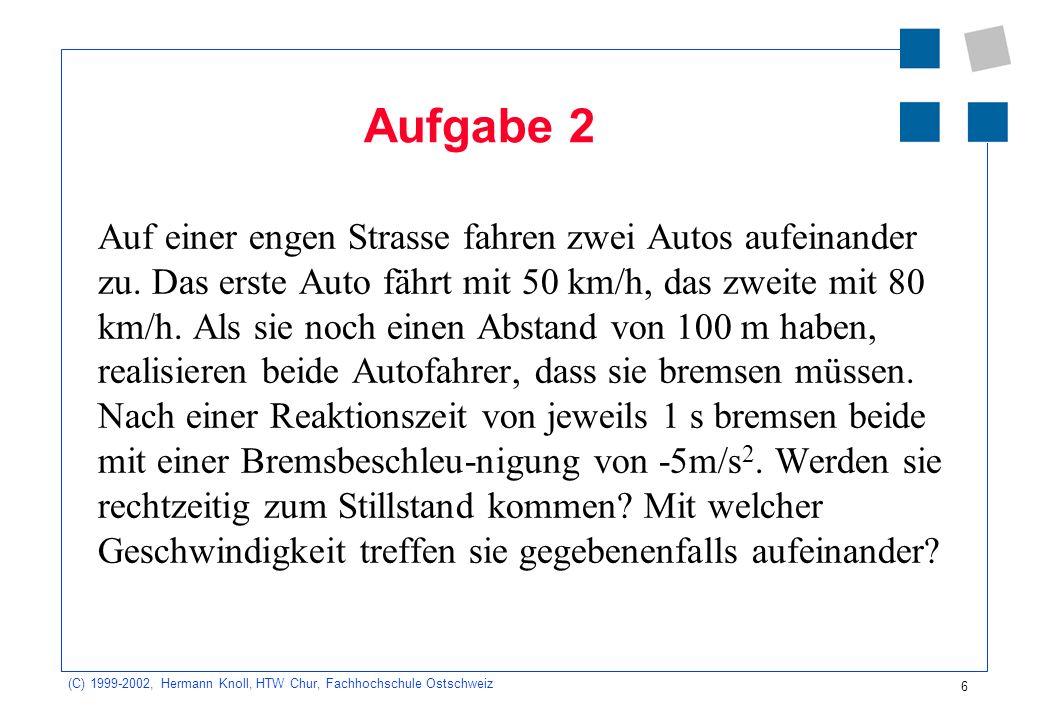 (C) 1999-2002, Hermann Knoll, HTW Chur, Fachhochschule Ostschweiz 6 Aufgabe 2 Auf einer engen Strasse fahren zwei Autos aufeinander zu. Das erste Auto