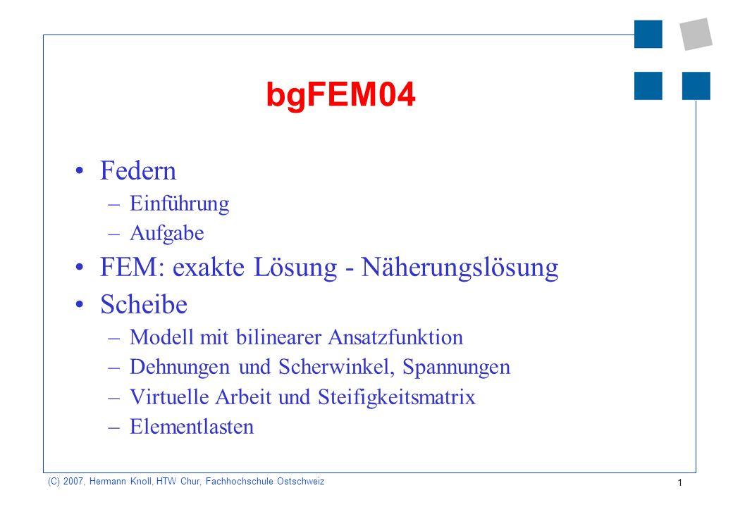 2 (C) 2007, Hermann Knoll, HTW Chur, Fachhochschule Ostschweiz Federn In Finite Elemente Methoden werden Federn zur Abbildung von punktförmigen elastischen Lagerungen sowie von elastischen Einspannungen verwendet.