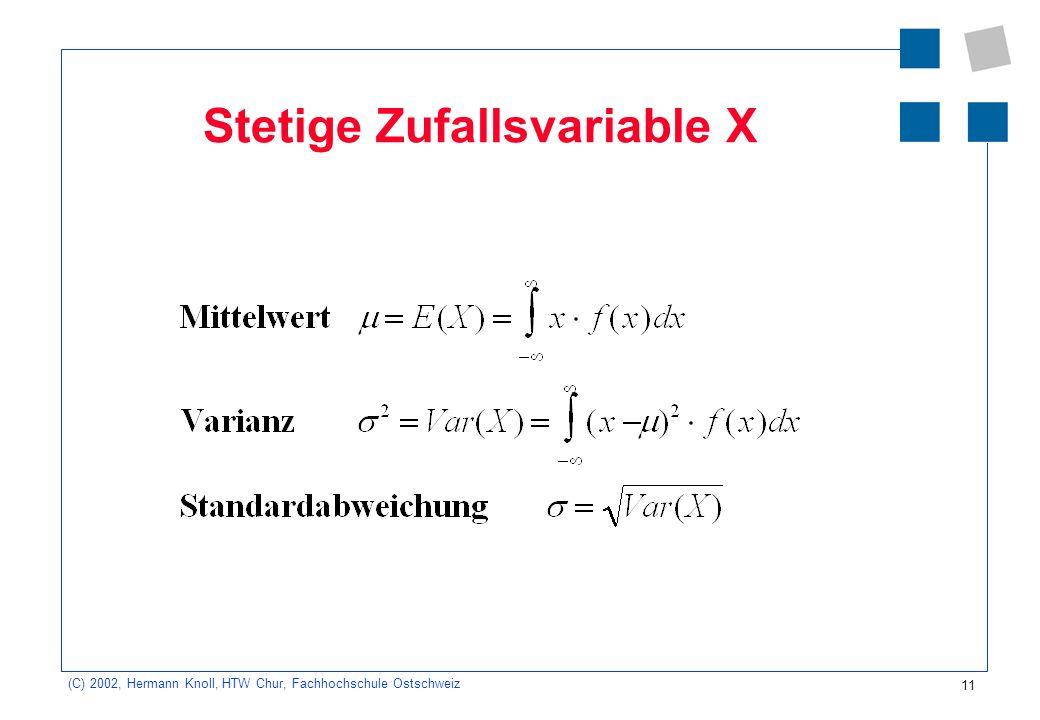 11 (C) 2002, Hermann Knoll, HTW Chur, Fachhochschule Ostschweiz Stetige Zufallsvariable X