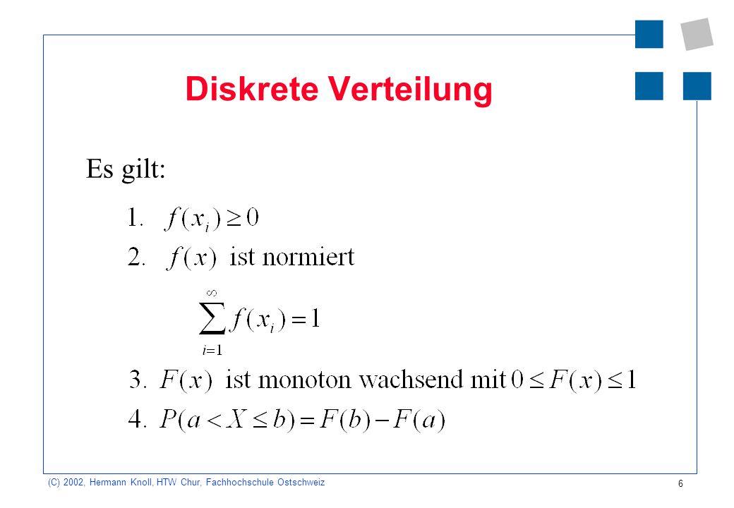 6 (C) 2002, Hermann Knoll, HTW Chur, Fachhochschule Ostschweiz Diskrete Verteilung Es gilt: