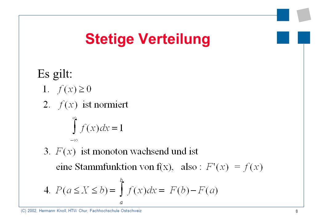 8 (C) 2002, Hermann Knoll, HTW Chur, Fachhochschule Ostschweiz Stetige Verteilung Es gilt: