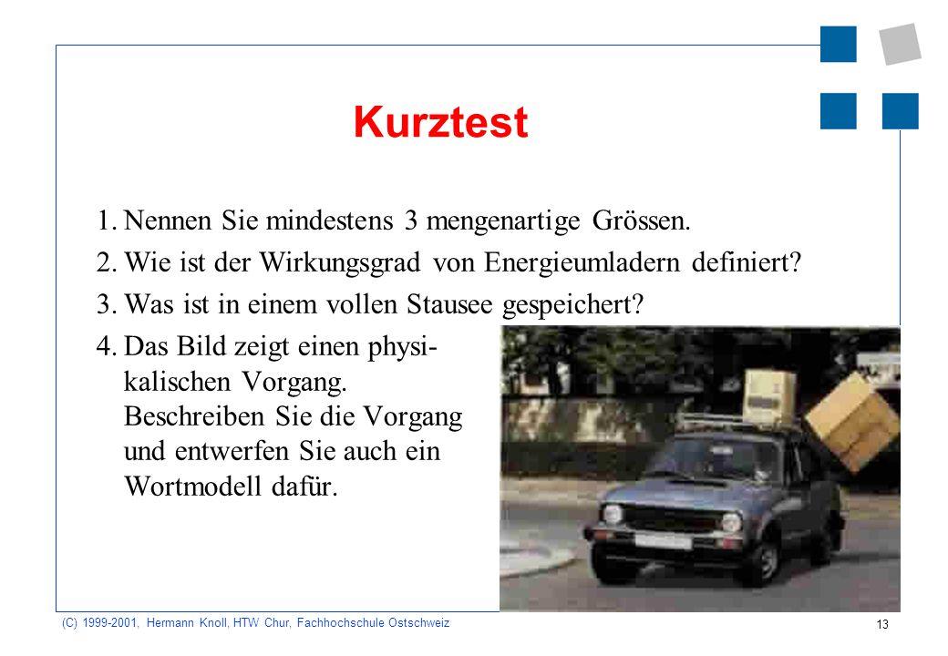 13 (C) 1999-2001, Hermann Knoll, HTW Chur, Fachhochschule Ostschweiz Kurztest 1.Nennen Sie mindestens 3 mengenartige Grössen.