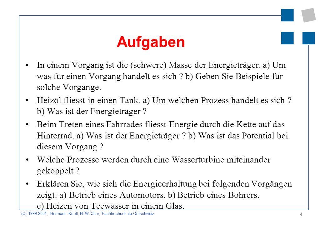 4 (C) 1999-2001, Hermann Knoll, HTW Chur, Fachhochschule Ostschweiz Aufgaben In einem Vorgang ist die (schwere) Masse der Energieträger.