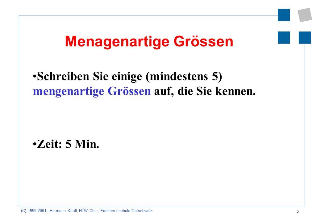 5 (C) 1999-2001, Hermann Knoll, HTW Chur, Fachhochschule Ostschweiz Menagenartige Grössen Schreiben Sie einige (mindestens 5) mengenartige Grössen auf, die Sie kennen.