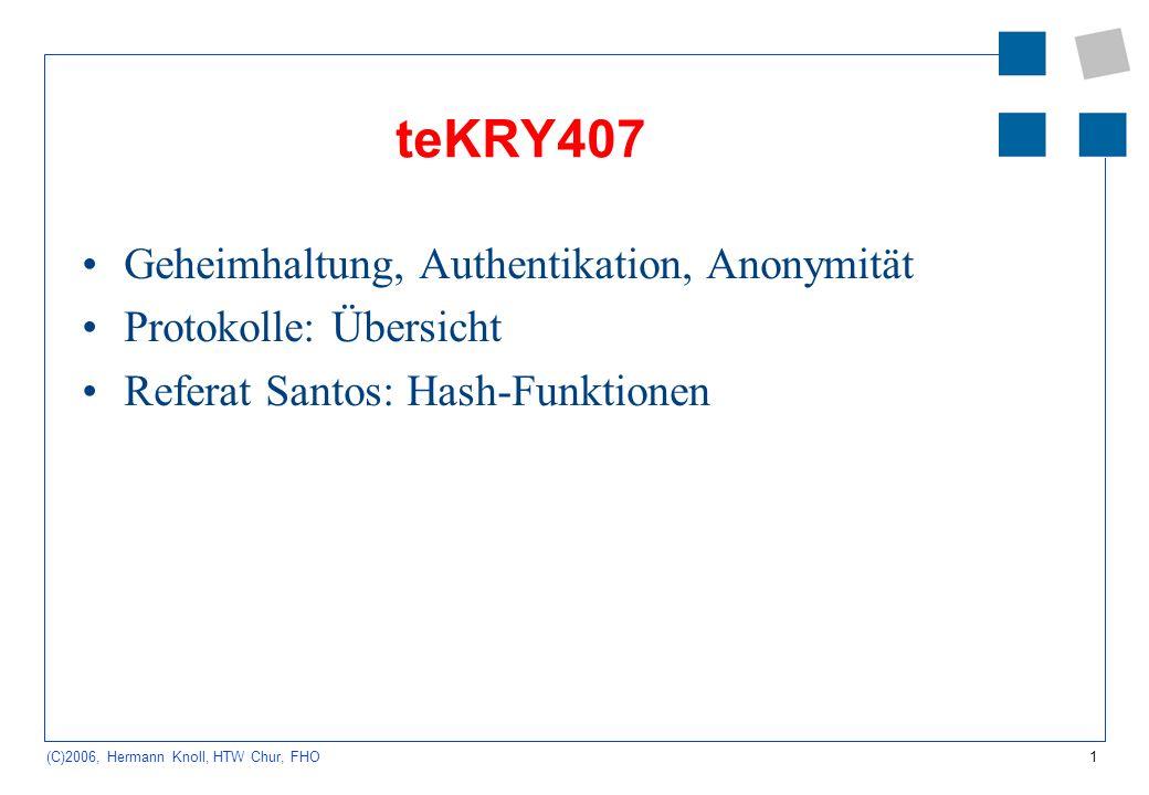 1 (C)2006, Hermann Knoll, HTW Chur, FHO teKRY407 Geheimhaltung, Authentikation, Anonymität Protokolle: Übersicht Referat Santos: Hash-Funktionen