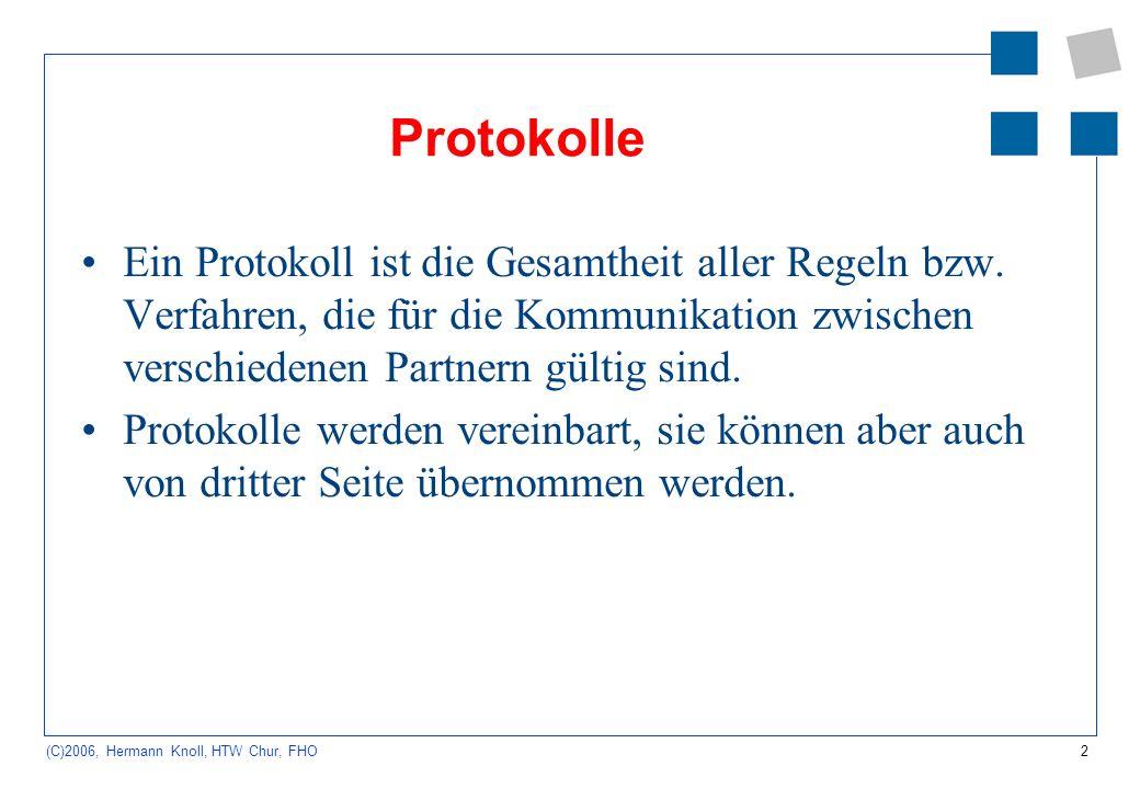 2 (C)2006, Hermann Knoll, HTW Chur, FHO Protokolle Ein Protokoll ist die Gesamtheit aller Regeln bzw. Verfahren, die für die Kommunikation zwischen ve