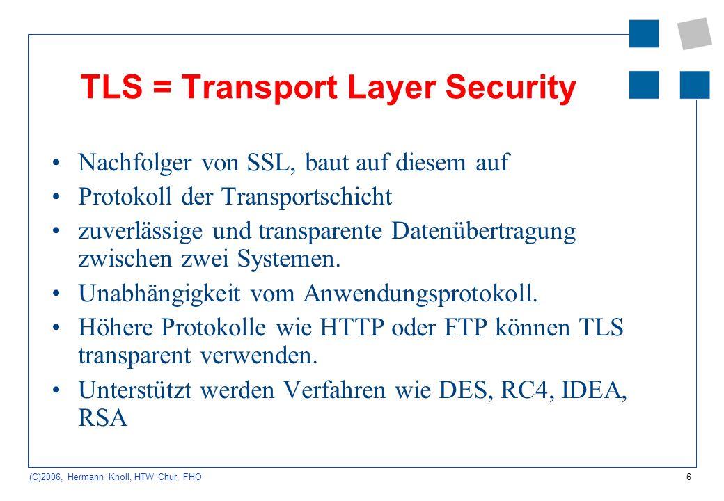 7 (C)2006, Hermann Knoll, HTW Chur, FHO IPSec IPSec = Security Architecture for the Internet Protocol ermöglicht Authentifikation und Verschlüsselung in IP- Netzen setzt nicht auf vorhandene Protokolle auf, sondern ist direkt in diese integriert.