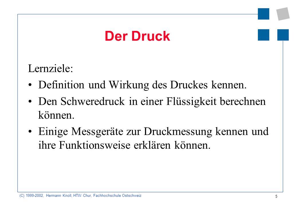 (C) 1999-2002, Hermann Knoll, HTW Chur, Fachhochschule Ostschweiz 6 Druck in Flüssigkeiten Pascalsches Prinzip: Der Druck breitet sich in einer Flüssigkeit nach allen Seiten gleich aus.