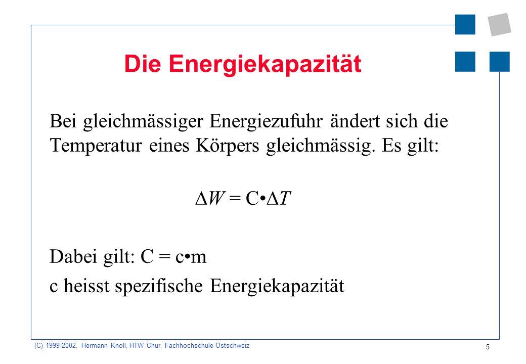 (C) 1999-2002, Hermann Knoll, HTW Chur, Fachhochschule Ostschweiz 5 Die Energiekapazität Bei gleichmässiger Energiezufuhr ändert sich die Temperatur e