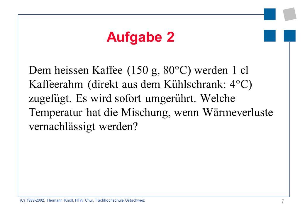 (C) 1999-2002, Hermann Knoll, HTW Chur, Fachhochschule Ostschweiz 8 Aufgabe 4 Max möchte mit einem elektrischer Kochtopf mit eingebauter Heizung (1000 W) 0,3 Liter heissen Tee zubereiten.