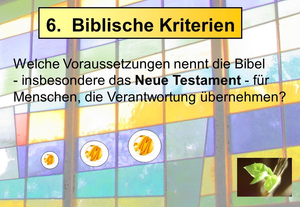 6. Biblische Kriterien Welche Voraussetzungen nennt die Bibel - insbesondere das Neue Testament - für Menschen, die Verantwortung übernehmen?