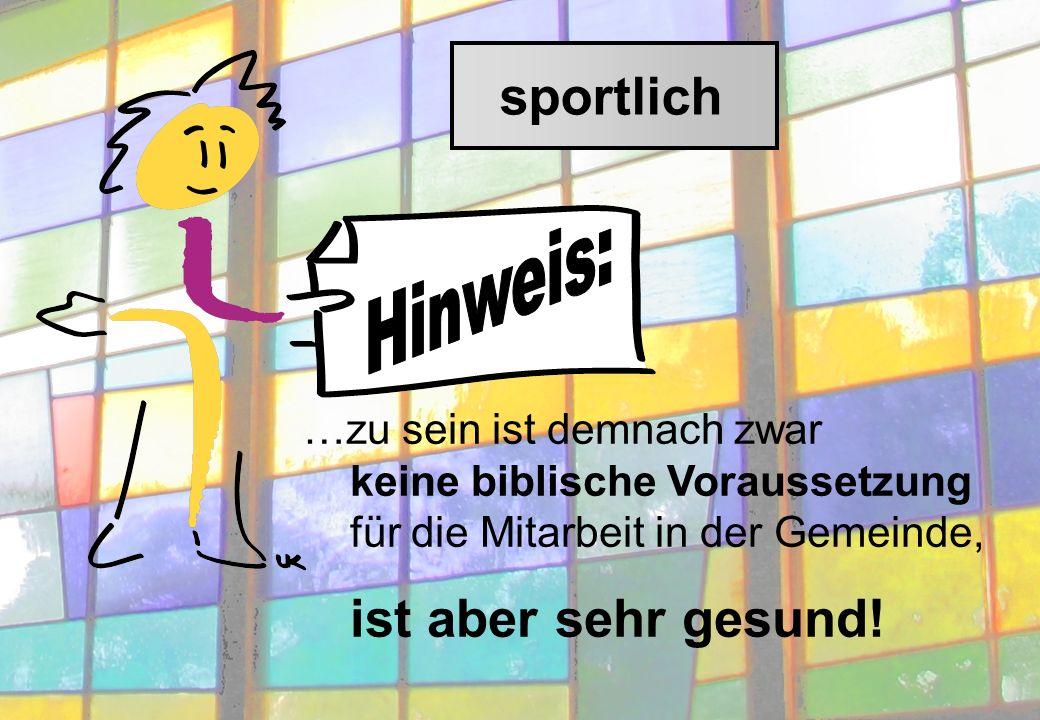 sportlich …zu sein ist demnach zwar keine biblische Voraussetzung für die Mitarbeit in der Gemeinde, ist aber sehr gesund!