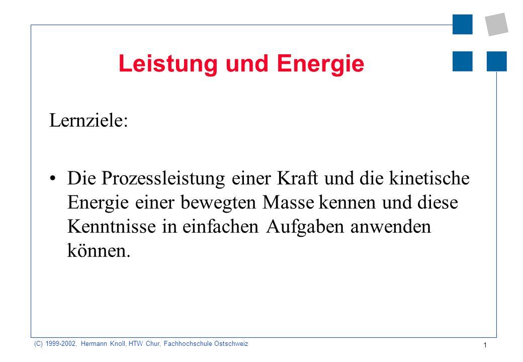 (C) 1999-2002, Hermann Knoll, HTW Chur, Fachhochschule Ostschweiz 1 Leistung und Energie Lernziele: Die Prozessleistung einer Kraft und die kinetische
