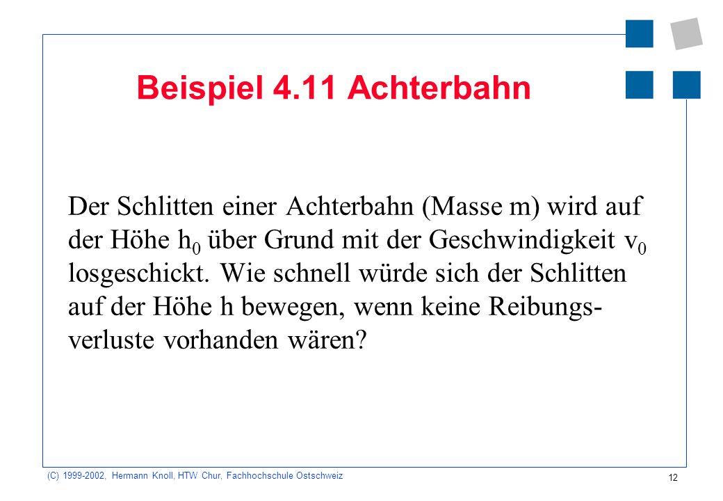 (C) 1999-2002, Hermann Knoll, HTW Chur, Fachhochschule Ostschweiz 12 Beispiel 4.11 Achterbahn Der Schlitten einer Achterbahn (Masse m) wird auf der Hö