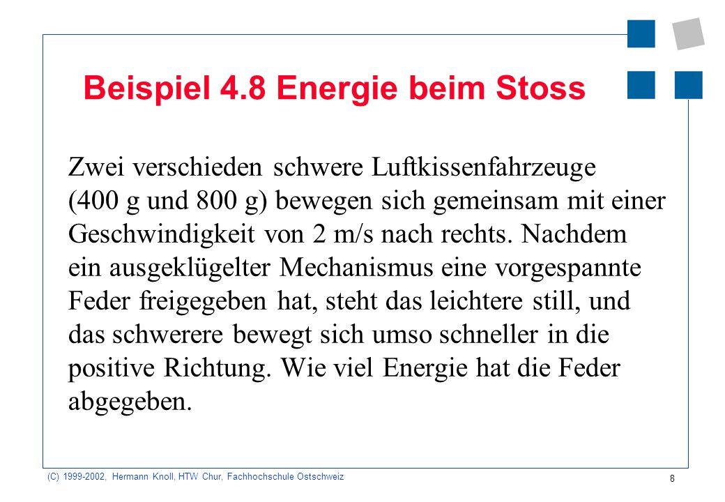 (C) 1999-2002, Hermann Knoll, HTW Chur, Fachhochschule Ostschweiz 8 Beispiel 4.8 Energie beim Stoss Zwei verschieden schwere Luftkissenfahrzeuge (400
