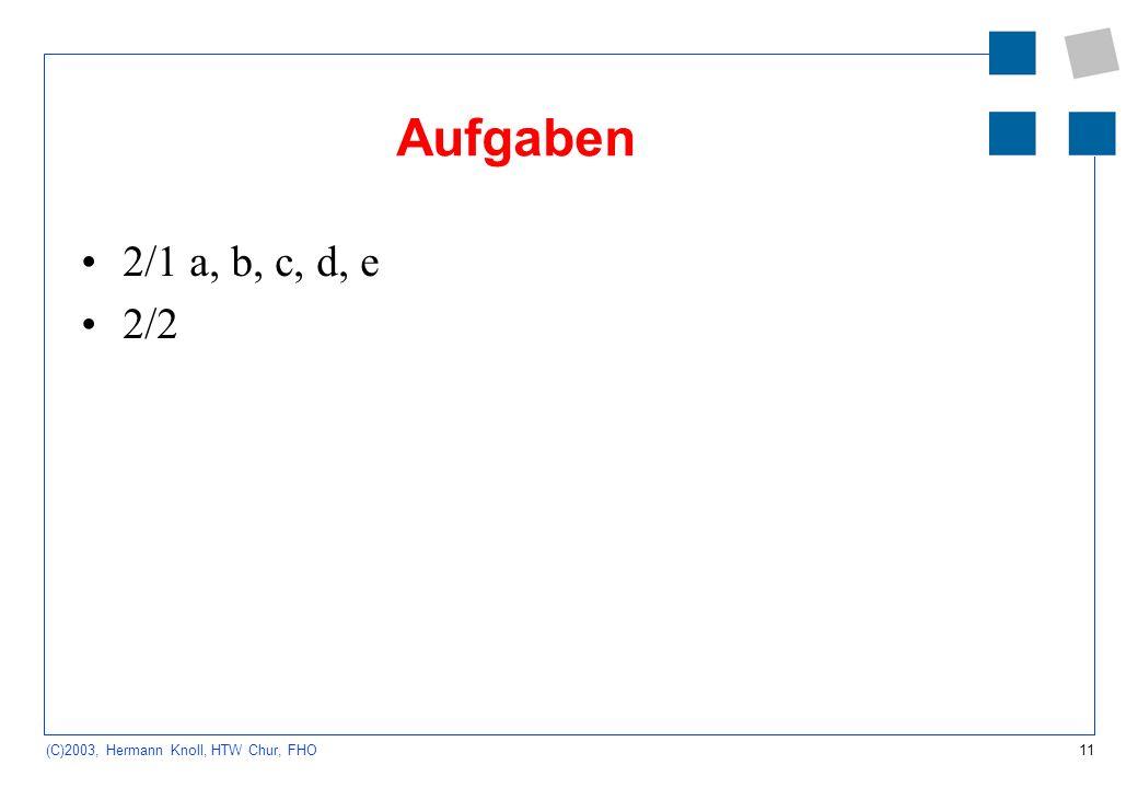 11 (C)2003, Hermann Knoll, HTW Chur, FHO Aufgaben 2/1 a, b, c, d, e 2/2