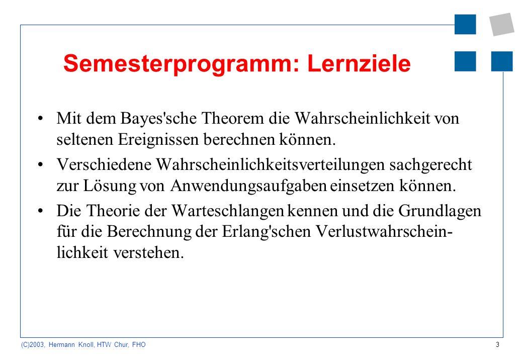 3 (C)2003, Hermann Knoll, HTW Chur, FHO Semesterprogramm: Lernziele Mit dem Bayes'sche Theorem die Wahrscheinlichkeit von seltenen Ereignissen berechn