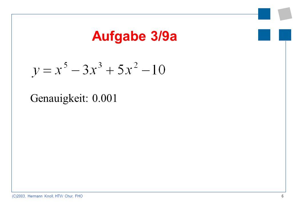 6 (C)2003, Hermann Knoll, HTW Chur, FHO Aufgabe 3/9a Genauigkeit: 0.001