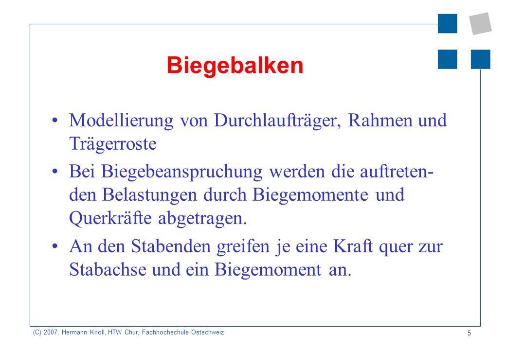 5 (C) 2007, Hermann Knoll, HTW Chur, Fachhochschule Ostschweiz Biegebalken Modellierung von Durchlaufträger, Rahmen und Trägerroste Bei Biegebeanspruc