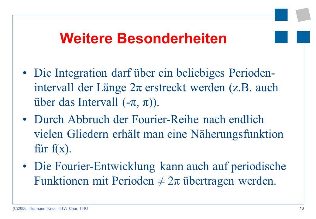 10 (C)2006, Hermann Knoll, HTW Chur, FHO Weitere Besonderheiten Die Integration darf über ein beliebiges Perioden- intervall der Länge 2π erstreckt we