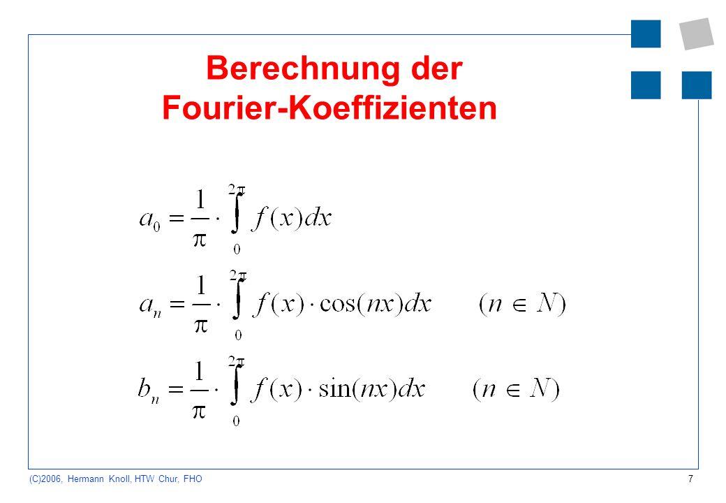 8 (C)2006, Hermann Knoll, HTW Chur, FHO Voraussetzungen Dirichletsche Bedingungen Das Periodenintervall lässt sich in endlich viele Teilintervalle zerlegen, in denen f(x) stetig bund monoton ist.