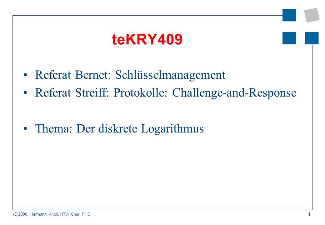 1 (C)2006, Hermann Knoll, HTW Chur, FHO teKRY409 Referat Bernet: Schlüsselmanagement Referat Streiff: Protokolle: Challenge-and-Response Thema: Der di