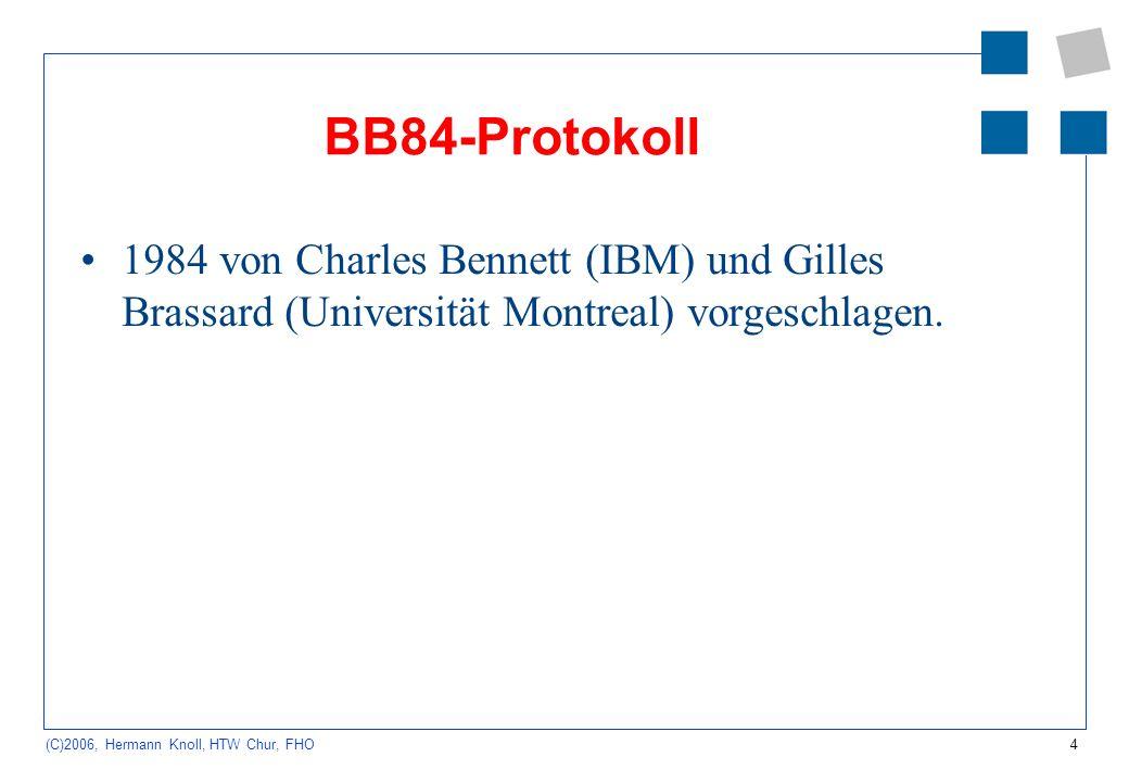 4 (C)2006, Hermann Knoll, HTW Chur, FHO BB84-Protokoll 1984 von Charles Bennett (IBM) und Gilles Brassard (Universität Montreal) vorgeschlagen.