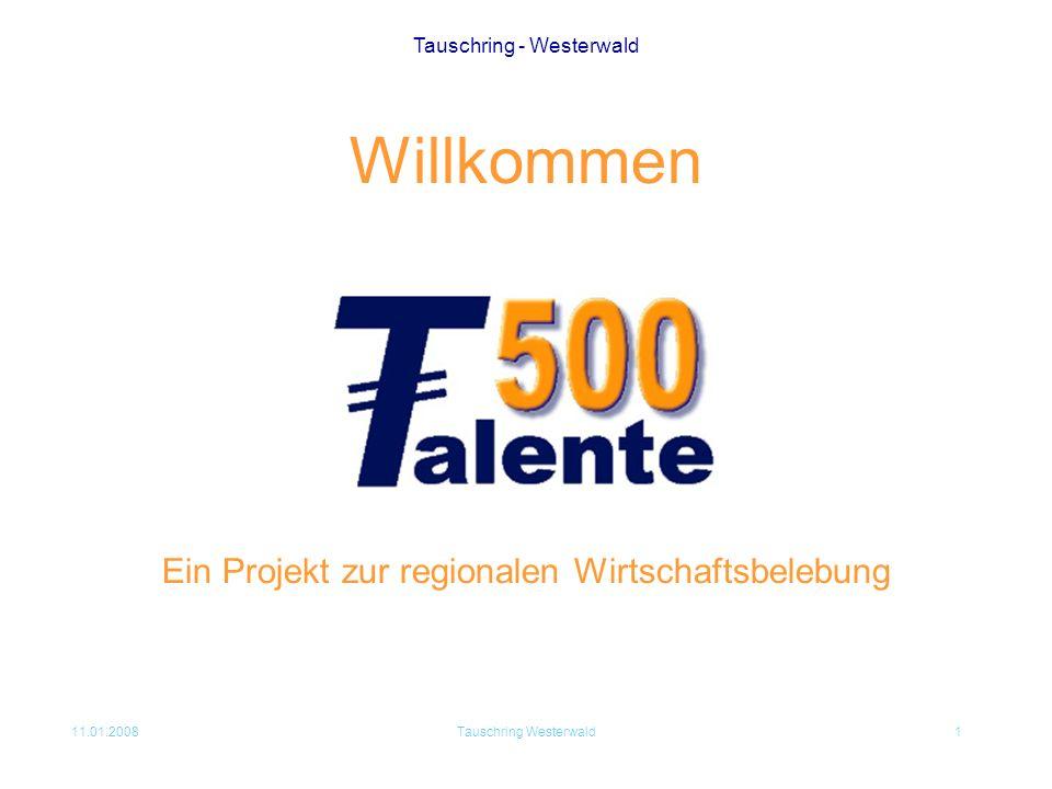 Tauschring - Westerwald 11.01.2008Tauschring Westerwald1 Ein Projekt zur regionalen Wirtschaftsbelebung Willkommen