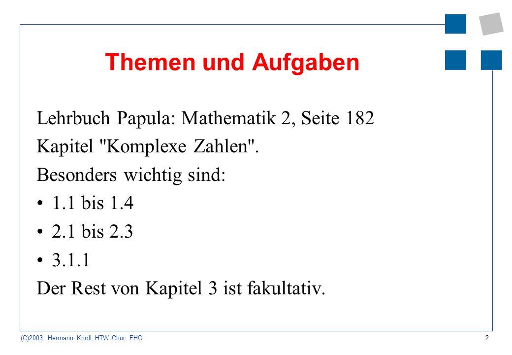 2 (C)2003, Hermann Knoll, HTW Chur, FHO Themen und Aufgaben Lehrbuch Papula: Mathematik 2, Seite 182 Kapitel ''Komplexe Zahlen''. Besonders wichtig si