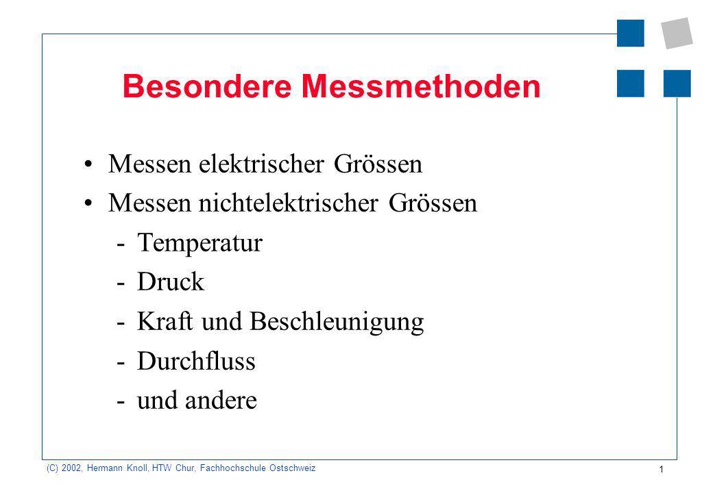 1 (C) 2002, Hermann Knoll, HTW Chur, Fachhochschule Ostschweiz Besondere Messmethoden Messen elektrischer Grössen Messen nichtelektrischer Grössen -Te