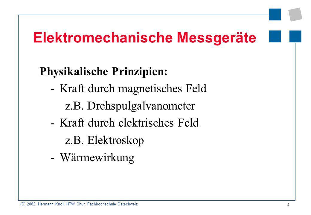 4 (C) 2002, Hermann Knoll, HTW Chur, Fachhochschule Ostschweiz Elektromechanische Messgeräte Physikalische Prinzipien: -Kraft durch magnetisches Feld