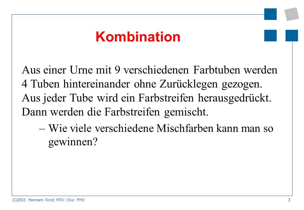 3 (C)2003, Hermann Knoll, HTW Chur, FHO Kombination Aus einer Urne mit 9 verschiedenen Farbtuben werden 4 Tuben hintereinander ohne Zurücklegen gezoge