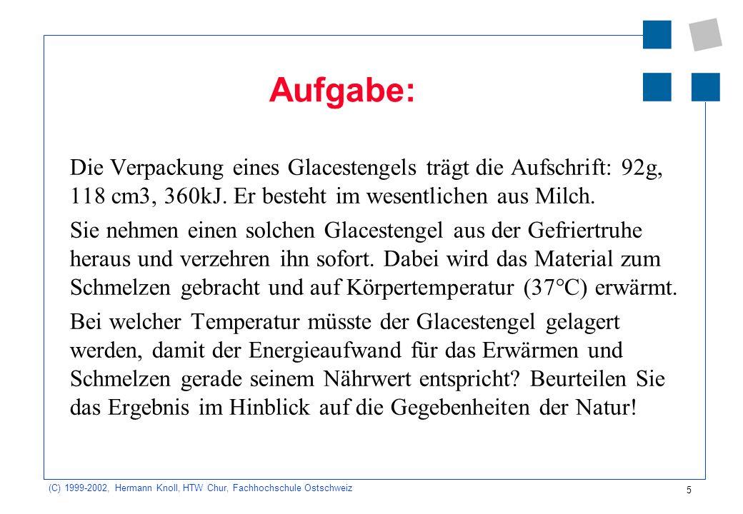 (C) 1999-2002, Hermann Knoll, HTW Chur, Fachhochschule Ostschweiz 5 Aufgabe: Die Verpackung eines Glacestengels trägt die Aufschrift: 92g, 118 cm3, 36