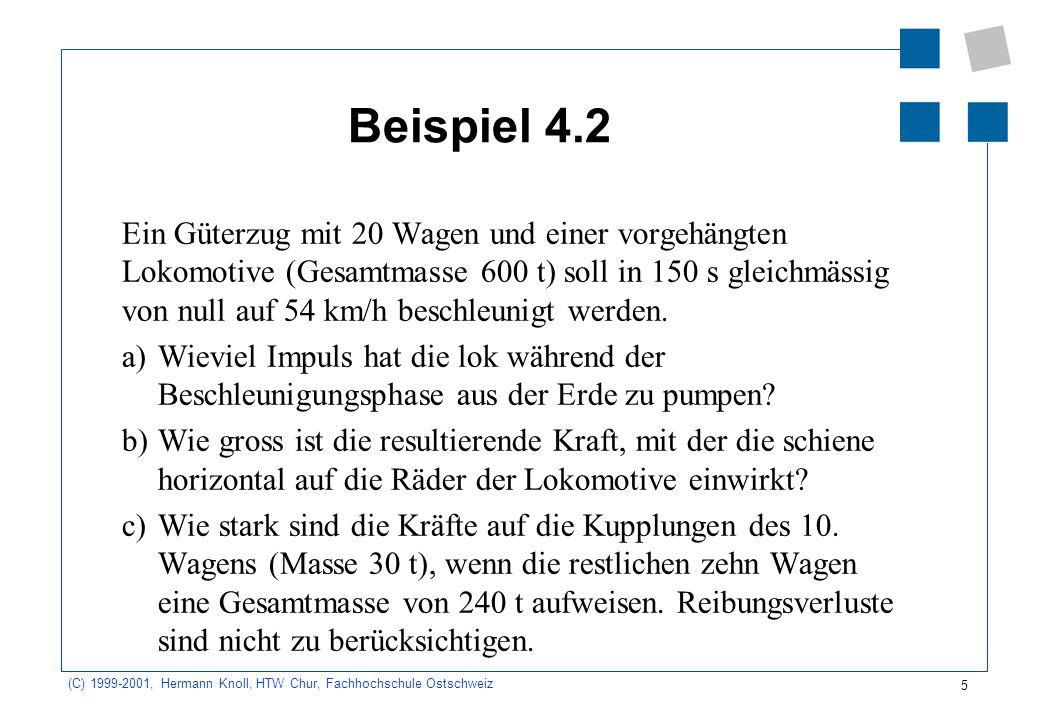 5 (C) 1999-2001, Hermann Knoll, HTW Chur, Fachhochschule Ostschweiz Beispiel 4.2 Ein Güterzug mit 20 Wagen und einer vorgehängten Lokomotive (Gesamtma