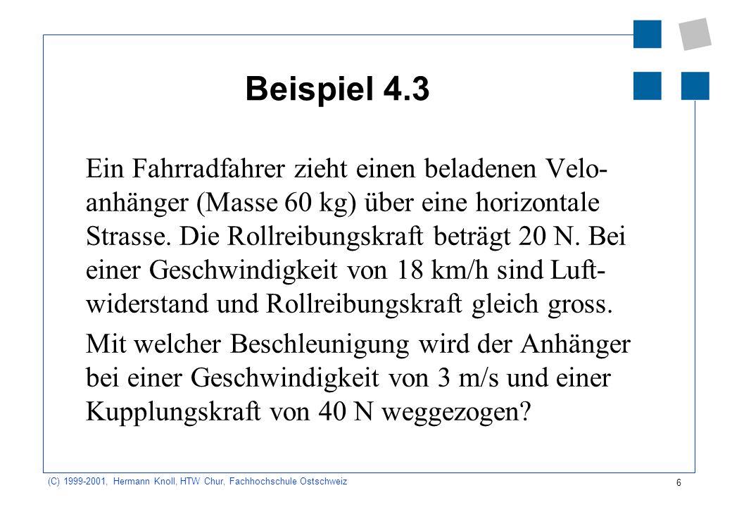 6 (C) 1999-2001, Hermann Knoll, HTW Chur, Fachhochschule Ostschweiz Beispiel 4.3 Ein Fahrradfahrer zieht einen beladenen Velo- anhänger (Masse 60 kg)