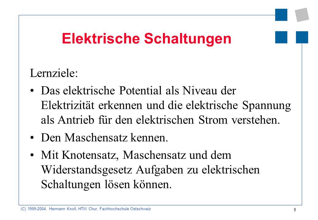 (C) 1999-2004, Hermann Knoll, HTW Chur, Fachhochschule Ostschweiz 8 Elektrische Schaltungen Lernziele: Das elektrische Potential als Niveau der Elektr