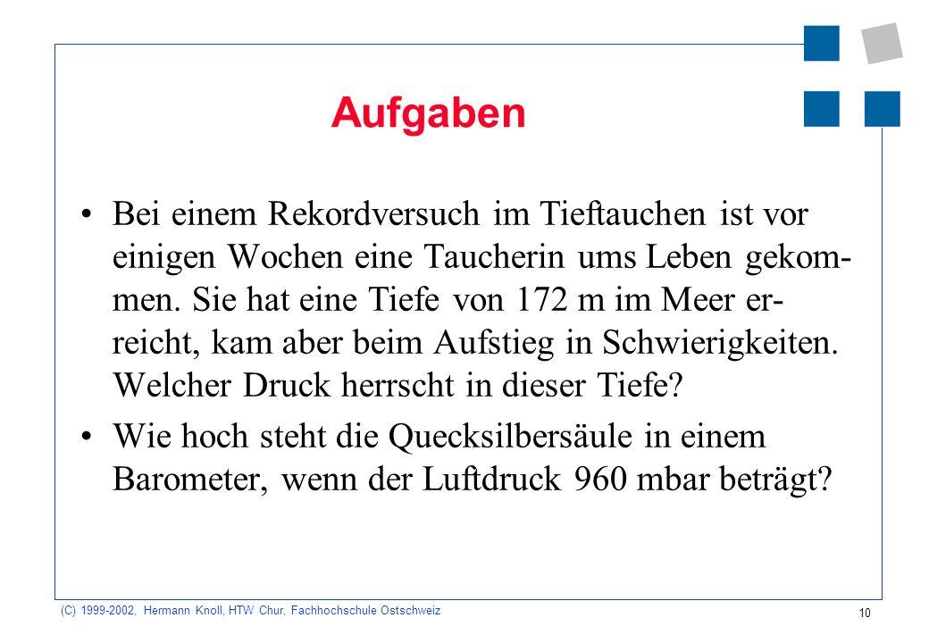 (C) 1999-2002, Hermann Knoll, HTW Chur, Fachhochschule Ostschweiz 10 Aufgaben Bei einem Rekordversuch im Tieftauchen ist vor einigen Wochen eine Tauch