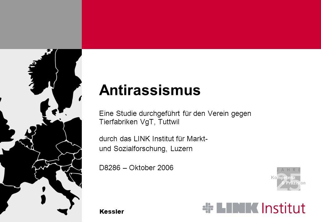 Kessler Antirassismus Eine Studie durchgeführt für den Verein gegen Tierfabriken VgT, Tuttwil durch das LINK Institut für Markt- und Sozialforschung, Luzern D8286 – Oktober 2006