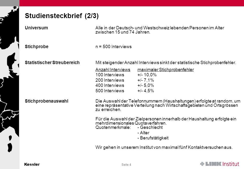 Kessler Seite 4 Studiensteckbrief (2/3) UniversumAlle in der Deutsch- und Westschweiz lebenden Personen im Alter zwischen 15 und 74 Jahren.