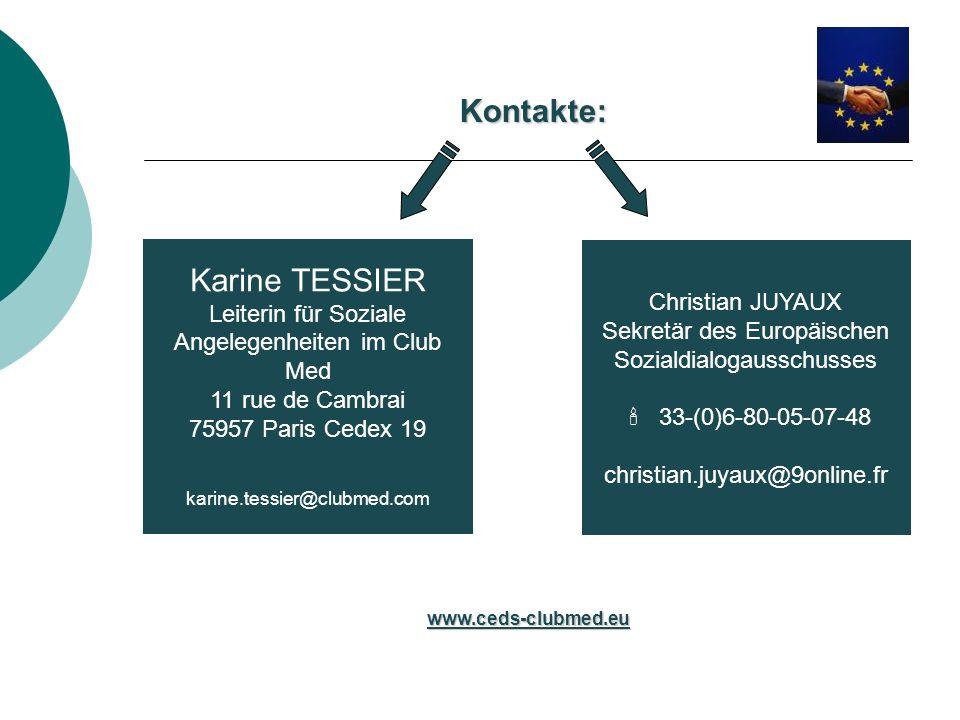 Christian JUYAUX Sekretär des Europäischen Sozialdialogausschusses 33-(0)6-80-05-07-48 christian.juyaux@9online.fr Karine TESSIER Leiterin für Soziale
