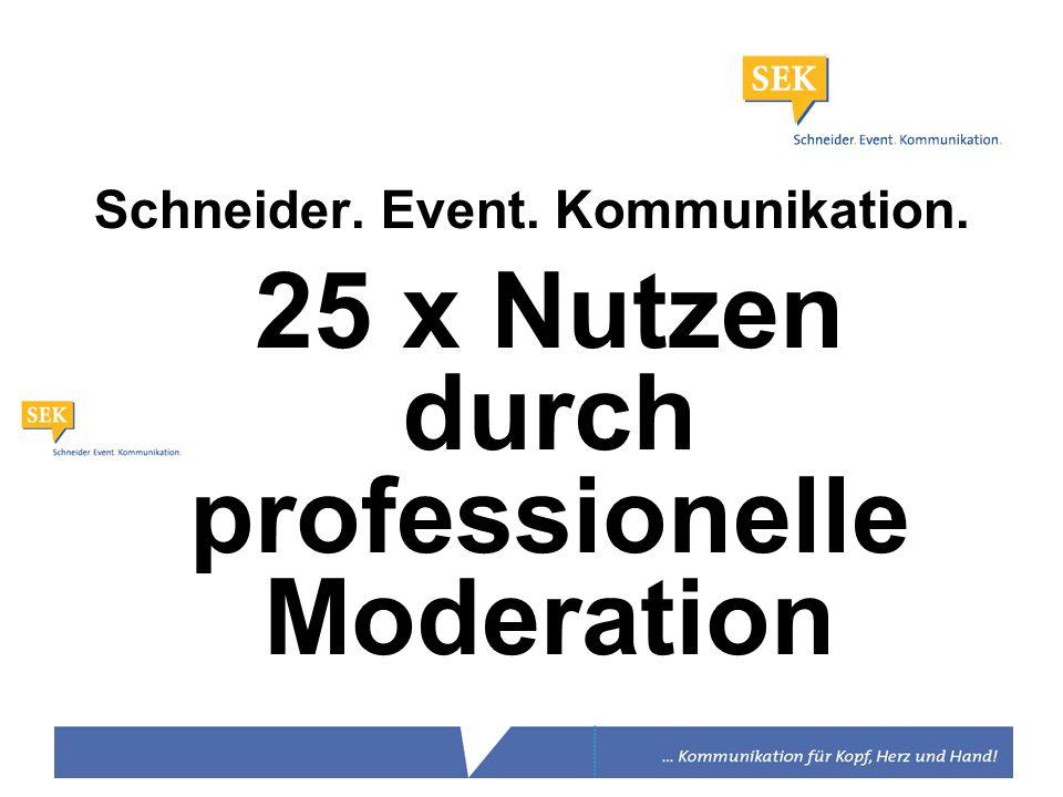 Schneider. Event. Kommunikation. 25 x Nutzen durch professionelle Moderation