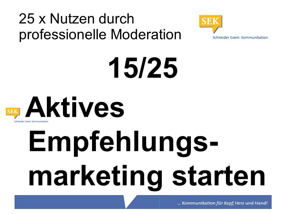 15/25 Aktives Empfehlungs- marketing starten 25 x Nutzen durch professionelle Moderation