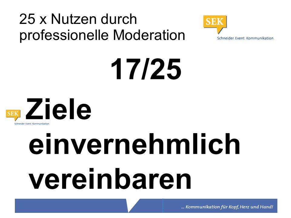 17/25 Ziele einvernehmlich vereinbaren 25 x Nutzen durch professionelle Moderation