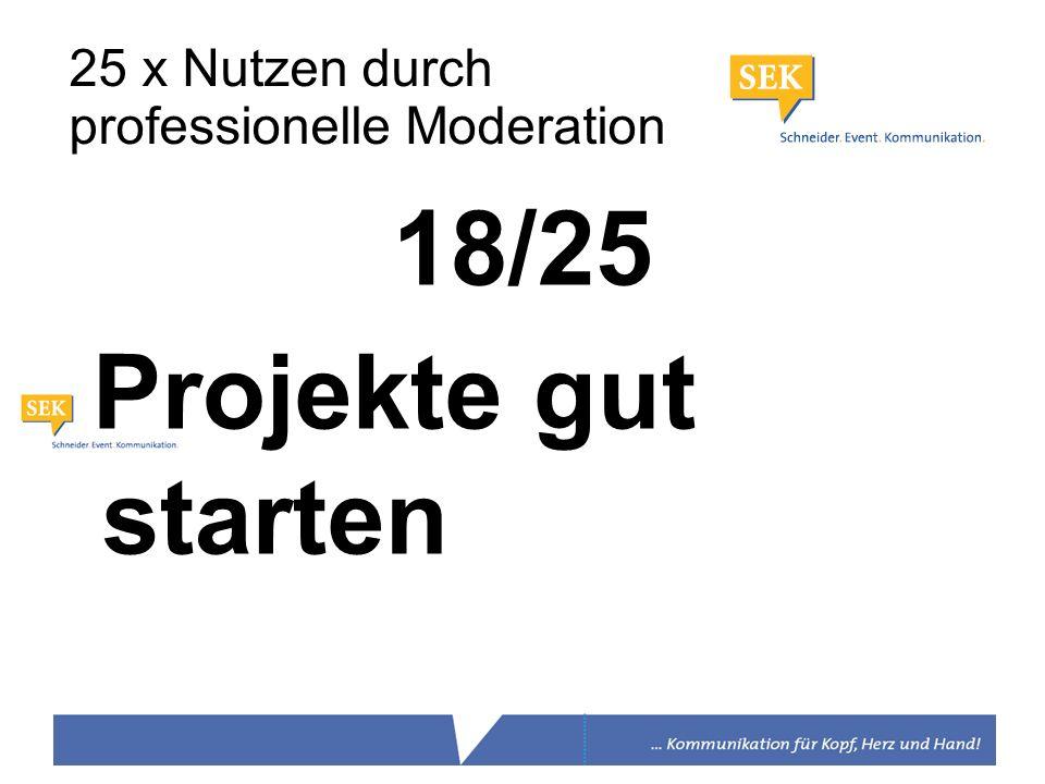18/25 Projekte gut starten 25 x Nutzen durch professionelle Moderation