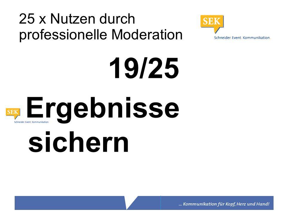 19/25 Ergebnisse sichern 25 x Nutzen durch professionelle Moderation