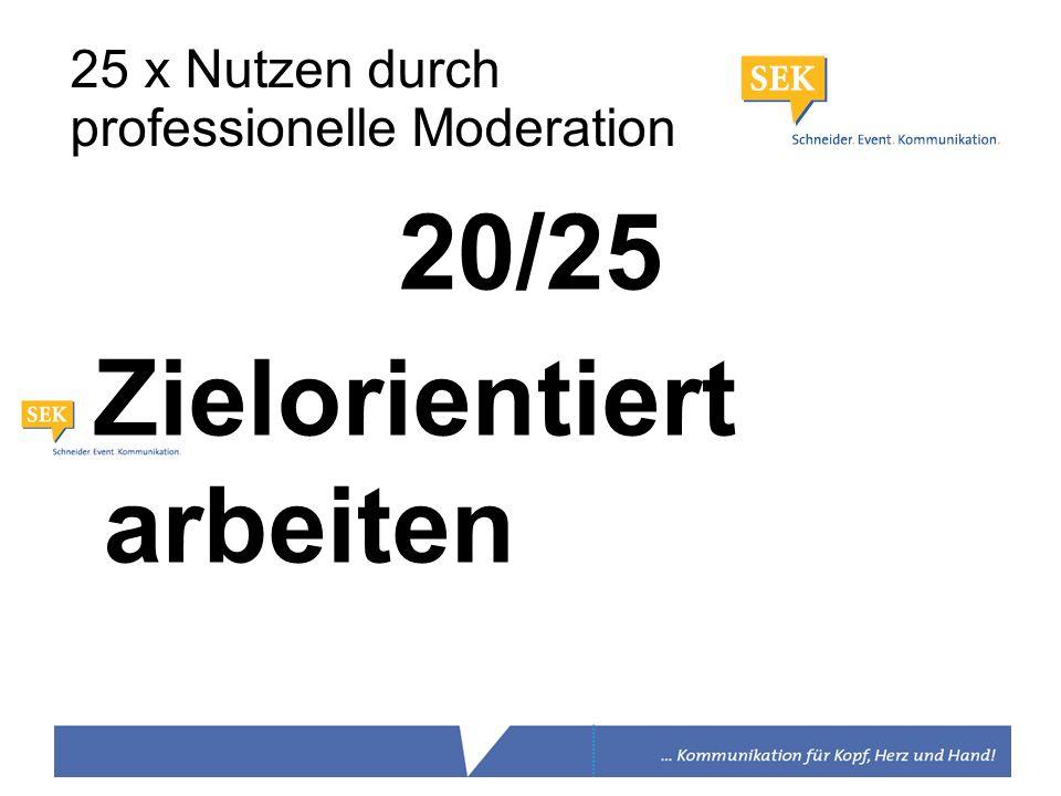 20/25 Zielorientiert arbeiten 25 x Nutzen durch professionelle Moderation