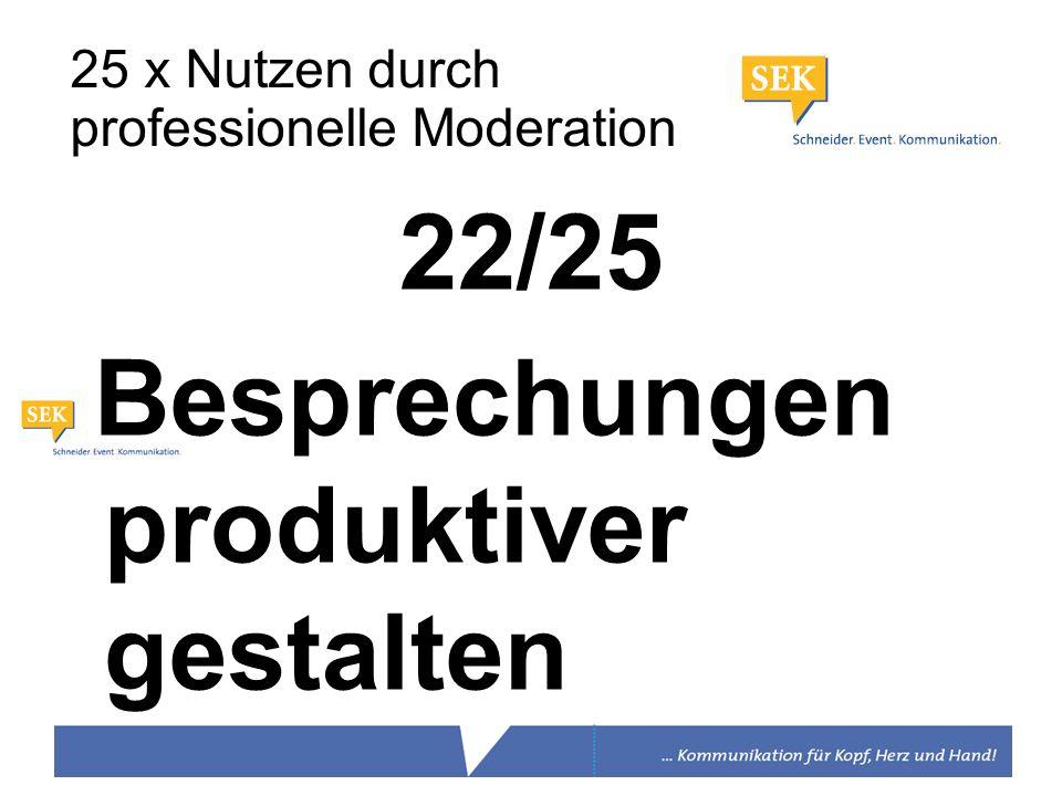 22/25 Besprechungen produktiver gestalten 25 x Nutzen durch professionelle Moderation