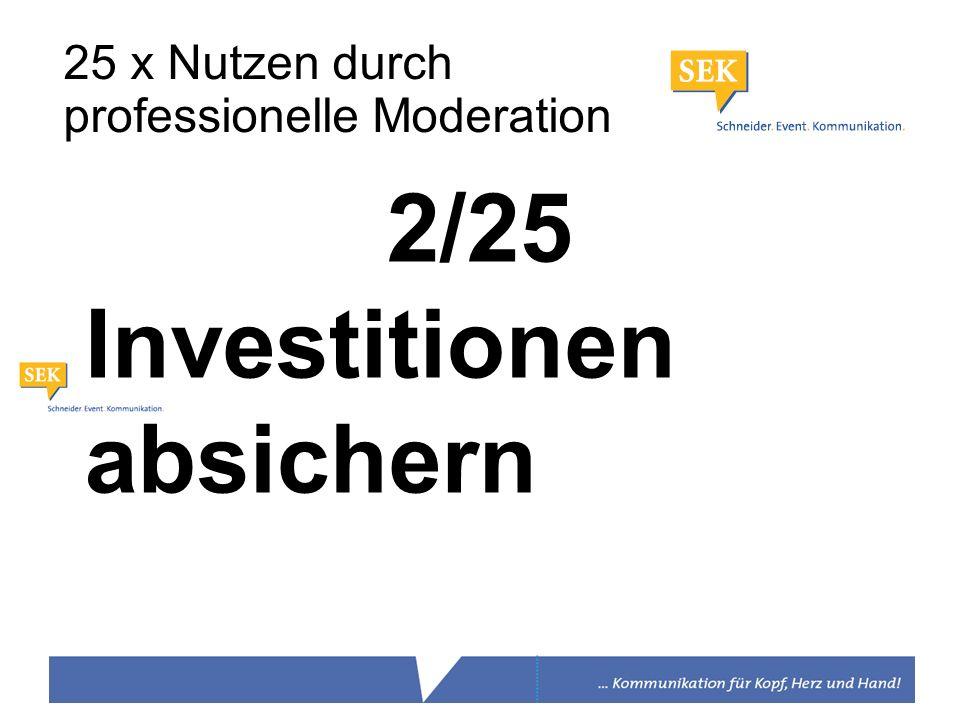 2/25 Investitionen absichern 25 x Nutzen durch professionelle Moderation